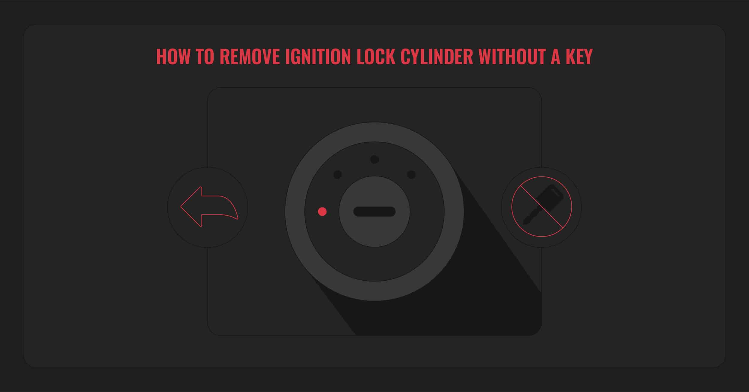 How to remove ignition switch without key