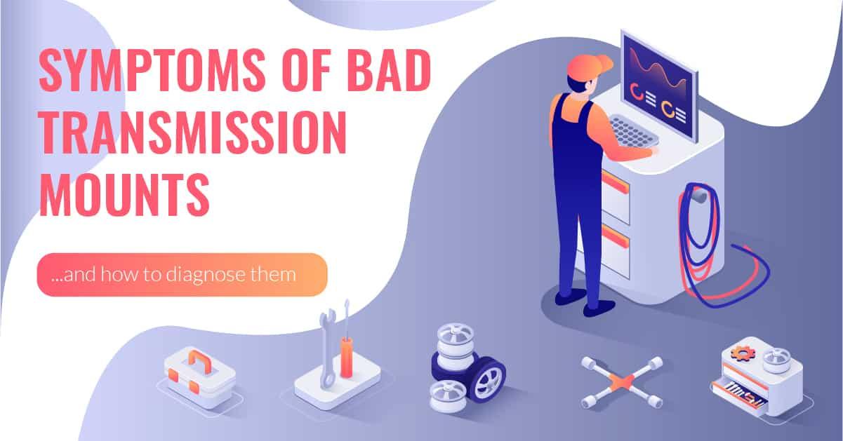 Symptoms Of Bad Transmission Mount