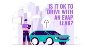 Is it Ok to Drive with EVAP Leak